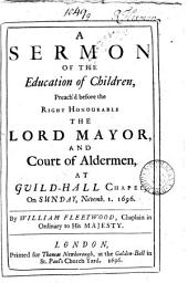 A sermon of the education of children: Volume 6; Volume 9