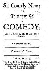 """Sir Courtly Nice: or, It cannot be. A comedy, etc. Based on """"No puede ser"""" of A. Moreto y Cabaña"""