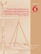 Current Developments in Monetary and Financial Law: Volume 6: Restoring Financial Stability: The Legal Response