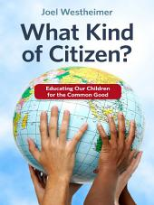 What Kind of Citizen? Educating Our Children for the Common Good: Educating Our Children for the Common Good