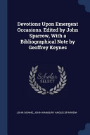 Devotions Upon Emergent Occasions  Edited by John Sparrow  with a Bibliographical Note by Geoffrey Keynes