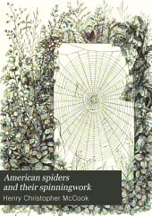American Spiders and Their Spinningwork: A Natural History of the Orbweaving Spiders of the United States with Special Regard to Their Industry and Habits