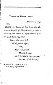 Report of the Secretary of the Treasury of the United States, on the Subject of Manufactures: Presented to the House of Representatives, December 5, 1791..