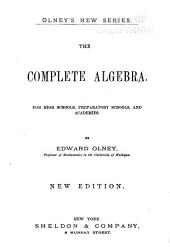 The Complete Algebra: For High Schools, Preparatory Schools, and Academics