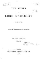 The Works of Lord Macaulay: Complete, Volume 7