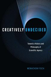 Creatively Undecided: Toward a History and Philosophy of Scientific Agency