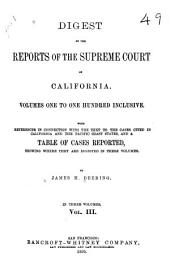 Digest of the Reports of the Supreme Court of California: Volumes One to One Hundred Inclusive. With References in Connection with the Text to the Cases Cited in California and the Pacific Coast States, and a Table of Cases Reported, Showing where They are Digested in These Volumes, Volume 3