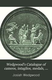 Wedgwood's Catalogue of cameos, intaglios, medals, bas-reliefs, busts, and small statues; repr. from the ed. of 1787. Ed. by E. Meteyard