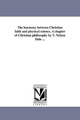 THE HARMONY BETWEEN CHRISTIAN FAITH AND PHYSICAL SCIENCE