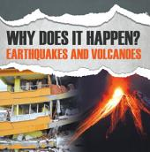 Why Does It Happen?: Earthquakes and Volcanoes: Natural Disaster Books for Kids
