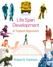 Life Span Development: A Topical Approach, Edition 2