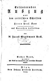 Erläuternder Auszug aus den critischen Schriften des Herrn Prof. Kant: welcher die Critik der speculativen und practischen Vernunft enthält, Band 1