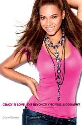 Crazy in Love: The Beyoncé Knowles Biography