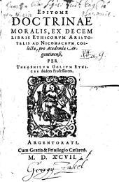 Epitome doctrinae moralis: ex decem libris ethicorum Aristotelis ad Nicomachum collecta ...
