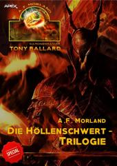 DIE HÖLLENSCHWERT-TRILOGIE - TONY BALLARD-SPECIAL: Drei Romane in einem Band!