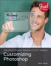 The Photoshop Productivity Series: Customizing Photoshop