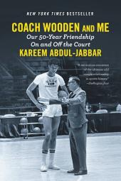 Coach Wooden and Me: Our 50-Year Friendship On and Off the Court