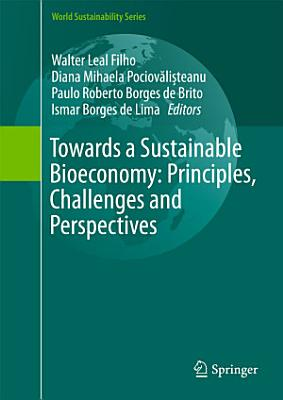 Towards a Sustainable Bioeconomy  Principles  Challenges and Perspectives