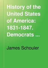 History of the United States of America: 1831-1847. Democrats and Whigs