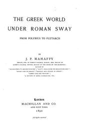 The Greek World Under Roman Sway: From Polybius to Plutarch