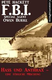 Hass und Anthrax - eine tödliche Mischung (FBI Special Agent): FBI Special Agent Owen Burke #33: Cassiopeiapress Krimi