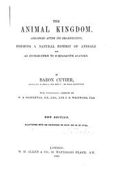 The Animal Kingdom, Arranged After Its Organization: Forming a Natural History of Animals, and an Introduction to Comparative Anatomy