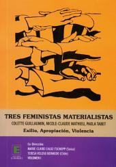 Tres feministas Materialistas (Volumen I): Colette Guillaumin, Nicole-Claude Mathieu, Paola Tabet - Exilo, Apropiacion, Violencia