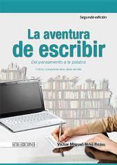 La aventura de escribir.: Del pensamiento a la palabra