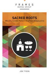 Sacred Roots (Frames Series), eBook: Why the Church Still Matters