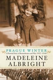 Prague Winter (Enhanced Edition): A Personal Story of Remembrance and War, 1937-1948