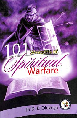 101 Weapons of Spiritual Warfare
