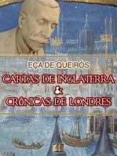 Cartas de Inglaterra e Crônicas de Londres [Biografia com Análise, Ilustrado, Análise da Obra] - Coleção Eça de Queirós Vol. XV: Crônicas