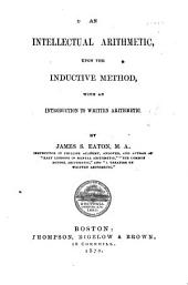 An Intellectual Arithmetic: Upon the Inductive Method with an Introduction to Written Arithmetic