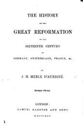 History of the Great Reformation, abridged by E. Dalton. (Being an abridgement of the three first volumes.)
