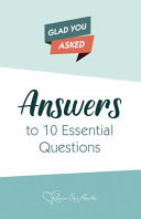 Glad You Asked  Answers to 10 Essential Questions PDF