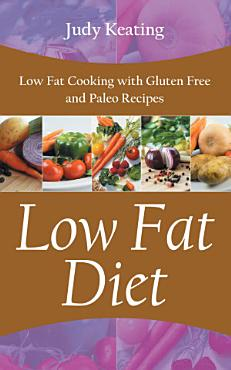 Low Fat Diet  Low Fat Cooking with Gluten Free and Paleo Recipes PDF