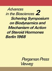 Schering Symposium on Biodynamics and Mechanism of Action of Steroid Hormones, Berlin, March 14 to 16, 1968: Advances in the Biosciences