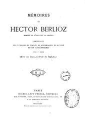 Mémoires de Hector Berlioz,...: comprenant ses voyages en Italie, en Allemagne, en Russie et en Angleterre