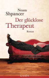 Der glücklose Therapeut: Roman