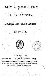 Los Hermanos á la prueba: drama en tres actos en prosa