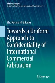 Towards a Uniform Approach to Confidentiality of International Commercial Arbitration PDF