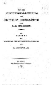 Von der Entstehung und Bedeutung der deutschen Herzogsämter nach Karl dem Grossen: ein Beitrag zur Geschichte des deutschen Staatsrechts