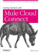 Getting Started with Mule Cloud Connect: Accelerating Integration with SaaS, Social Media, and Open APIs
