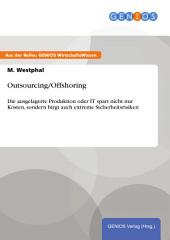Outsourcing/Offshoring: Die ausgelagerte Produktion oder IT spart nicht nur Kosten, sondern birgt auch extreme Sicherheitsrisiken