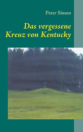 Das vergessene Kreuz von Kentucky PDF