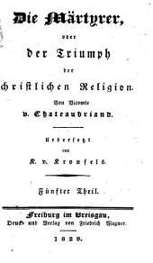 Sämmtliche Werke: ¬Die Märtyrer, oder der Triumph der christlichen Religion ; Theil 5, Band 51