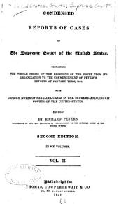 Condensed Reports of Cases in the Supreme Court of the United States: Containing the Whole Series of the Decisions of the Court from Its Organization to the Commencement of the Peter's Reports at January Term 1827, with Copious Notes of Parallel Cases in the Supreme, Circuit, and District Courts of the United States, Volume 2