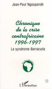 Chronique centrafricaine 1996-1997: Le syndrome Barracuda