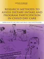 Research Methods to Assess Dietary Intake and Program Participation in Child Day Care: Application to the Child and Adult Care Food Program: Workshop Summary