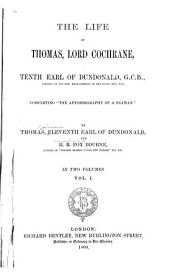 "The Life of Thomas, Lord Cochrane, Tenth Earl of Dundonald: Completing ""The Autobiography of a Seaman."", Volume 1"